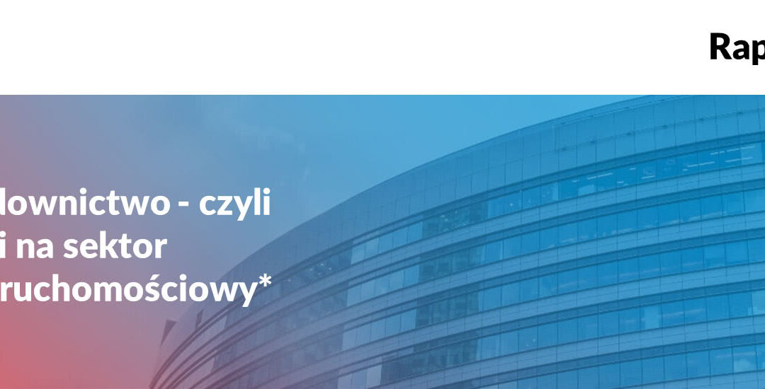 COVID-19 abudownictwo – wpływ pandemii nasektor  budowlano-nieruchomościowy [raport Kochański & Partners]