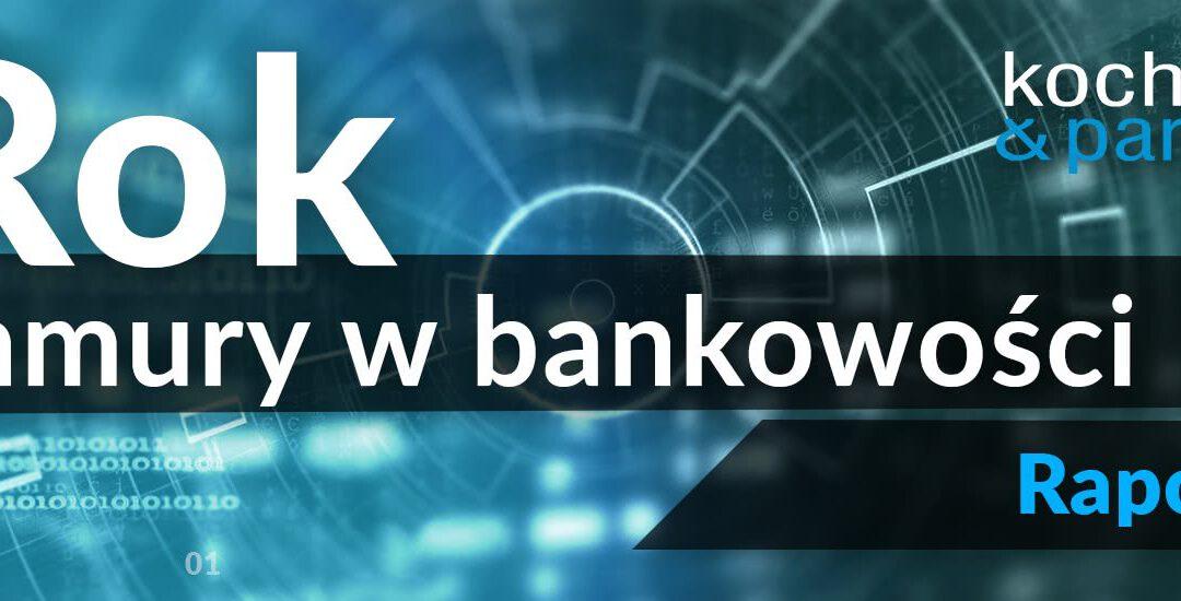 Rok chmury wbankowości [raport Kochański & Partners]