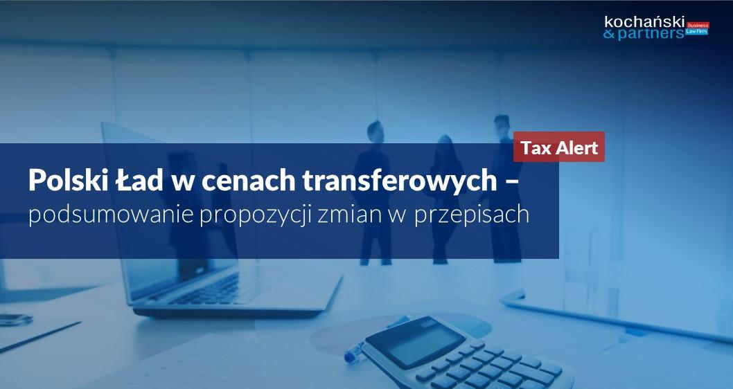 Polski Ład wcenach transferowych – podsumowanie propozycji zmian wprzepisach