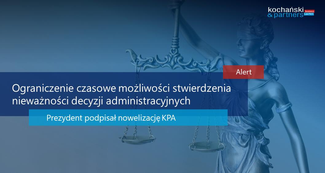 Ograniczenie czasowe możliwości stwierdzenia nieważności decyzji administracyjnych – Prezydent podpisał nowelizację KPA